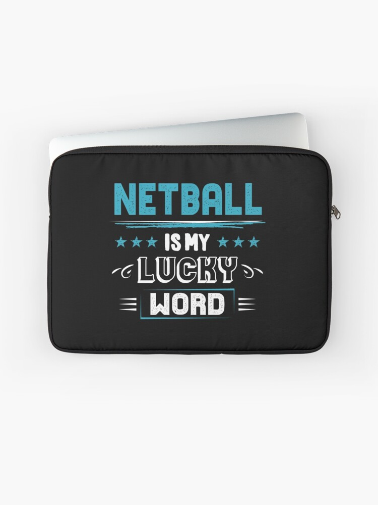 Netball Lucky Word - Cool Funny Best Graphic Netball Player Team Coach Team  Humor Quotes Sayings Gifts | Laptop Sleeve
