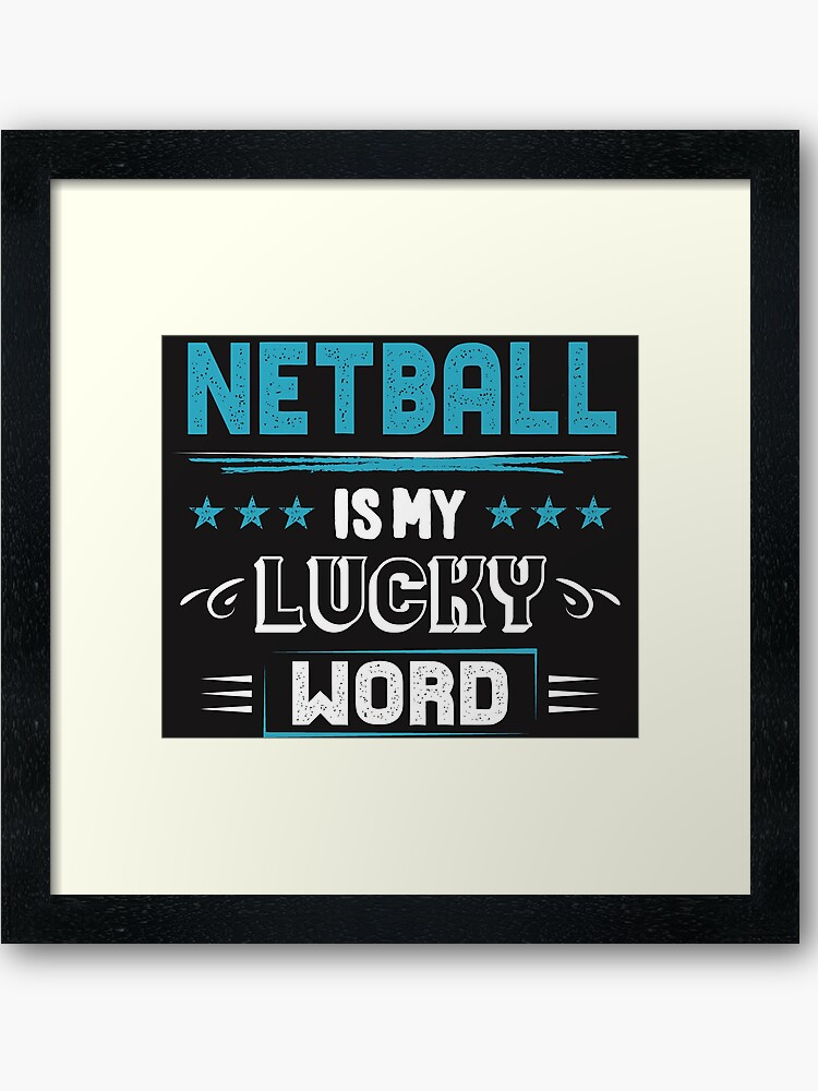 Netball Lucky Word - Cool Funny Best Graphic Netball Player Team Coach Team  Humor Quotes Sayings Gifts | Framed Art Print