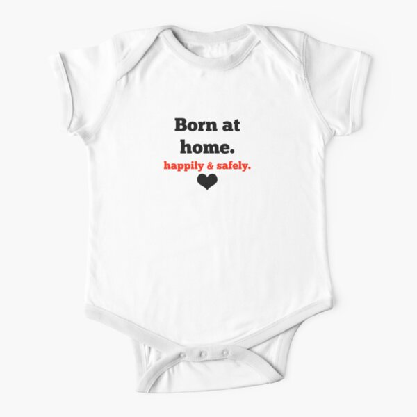 Born at home happily and safely.  Short Sleeve Baby One-Piece