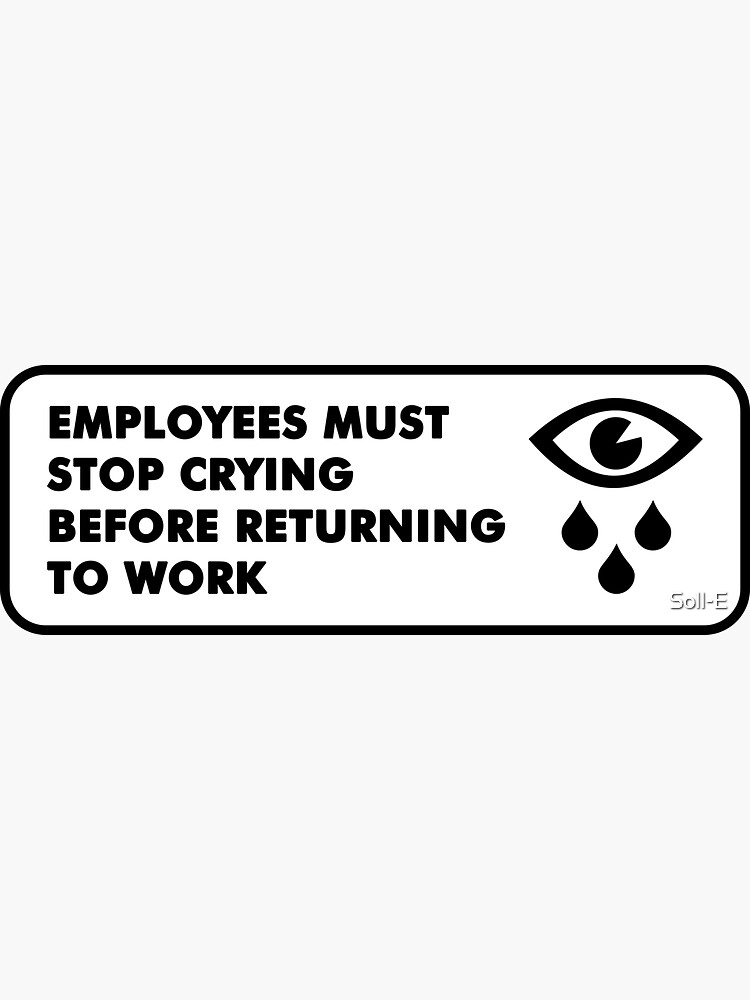 Employees must stop crying by Soll-E