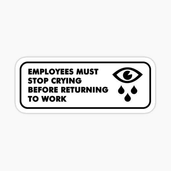 Employees must stop crying Sticker