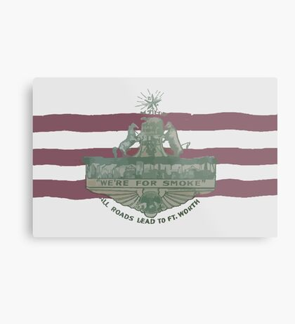 1912 Fort Worth Flag - We're For Smoke - All Roads Lead to Ft. Worth (Recolored) Metal Print