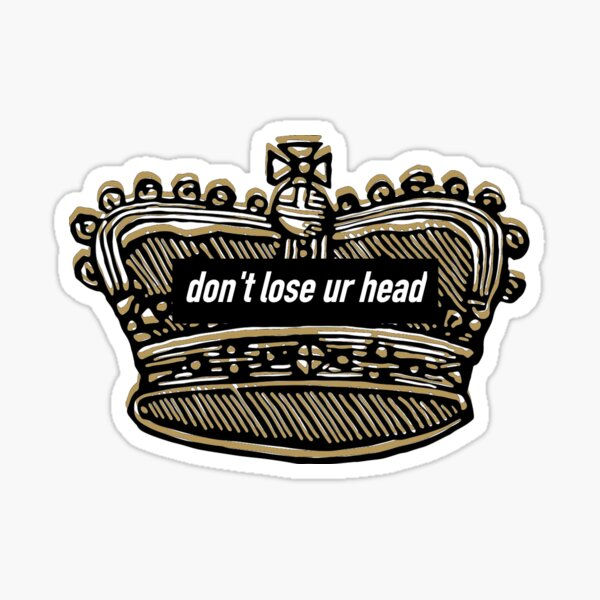 don't lose ur head Sticker