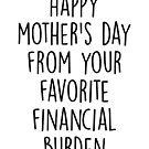 Glücklicher Muttertag von Ihrer bevorzugten finanziellen Belastung von kjanedesigns