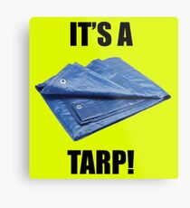 It's a Tarp! Metal Print