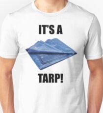 It's a Tarp! Unisex T-Shirt