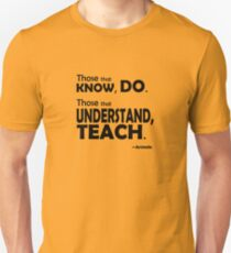 Those that know, do. Those that understand, teach. Slim Fit T-Shirt