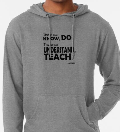 Those that know, do. Those that understand, teach. Lightweight Hoodie