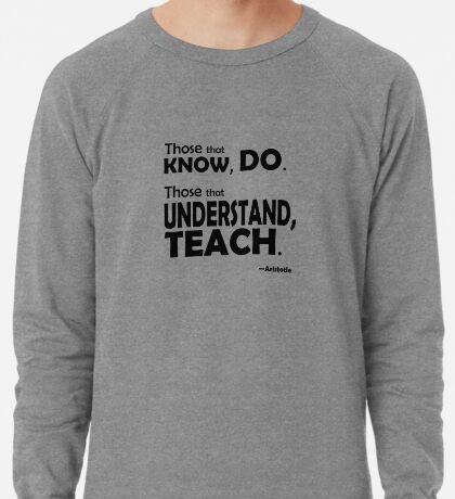 Those that know, do. Those that understand, teach. Lightweight Sweatshirt