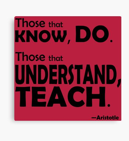 Those that know, do. Those that understand, teach. Canvas Print