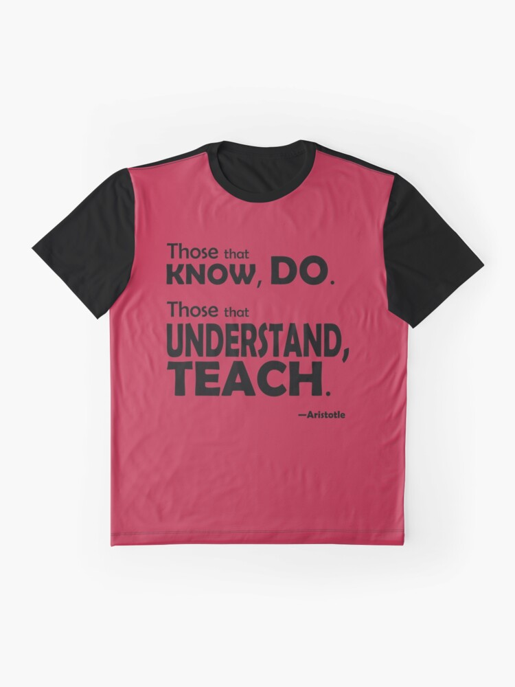 Alternate view of Those that know, do. Those that understand, teach. Graphic T-Shirt