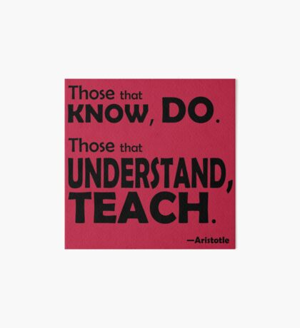 Those that know, do. Those that understand, teach. Art Board Print