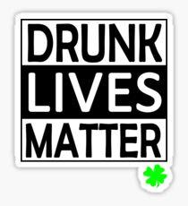 Drunk Lives Matter St. Patrick's day Sticker