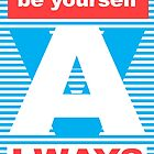 Be Yourself Always, typography t shirt, typography poster, by Alma-Studio