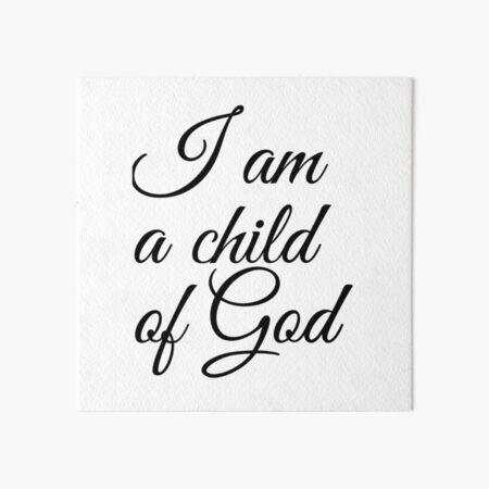 I am a child of God Art Board Print