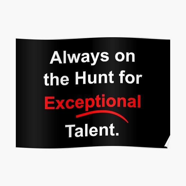 Always On The Hunt For Exceptional Talent - for dark backgrounds Poster