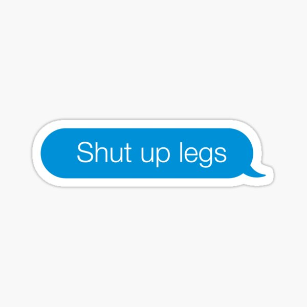 Shut up legs – SMS text message by Nevelo Sticker