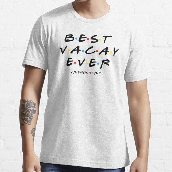 Best Vacay Ever Essential T-Shirt