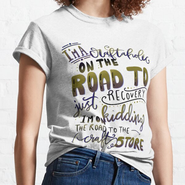 Craftaholic Arts and Crafts Crafting Funny T-shirt Classic T-Shirt