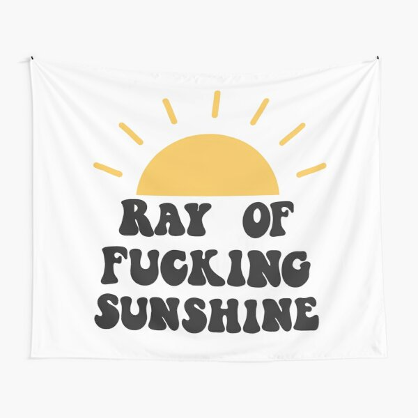 Ray of fucking sunshine Tapestry