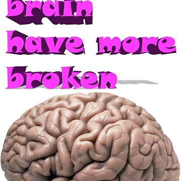 I want brain have more broken by marmur