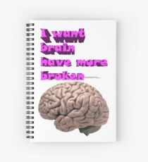 I want brain have more broken Spiral Notebook