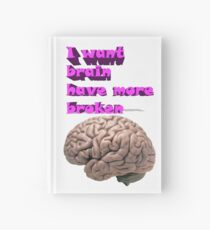 I want brain have more broken Hardcover Journal