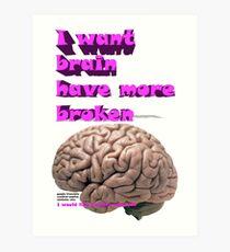 I want brain have more broken, google translate version Art Print