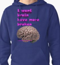 I want brain have more broken, google translate version Pullover Hoodie