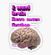 I want brain have more broken, google translate version Sticker