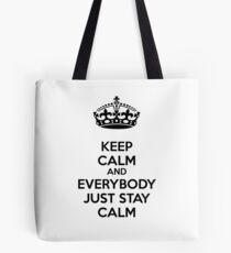 Keep calm and everybody just stay calm Tote Bag
