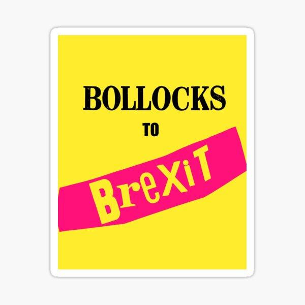 Bollocks to Brexit Sticker