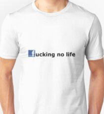 Fucking No Life Unisex T-Shirt