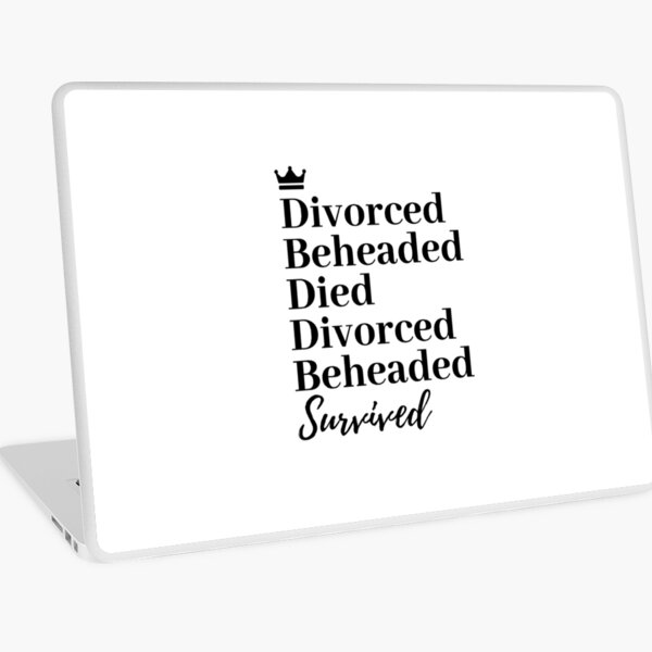 Divorced, Beheaded, Died. Divorced, Beheaded, Survived. Laptop Skin