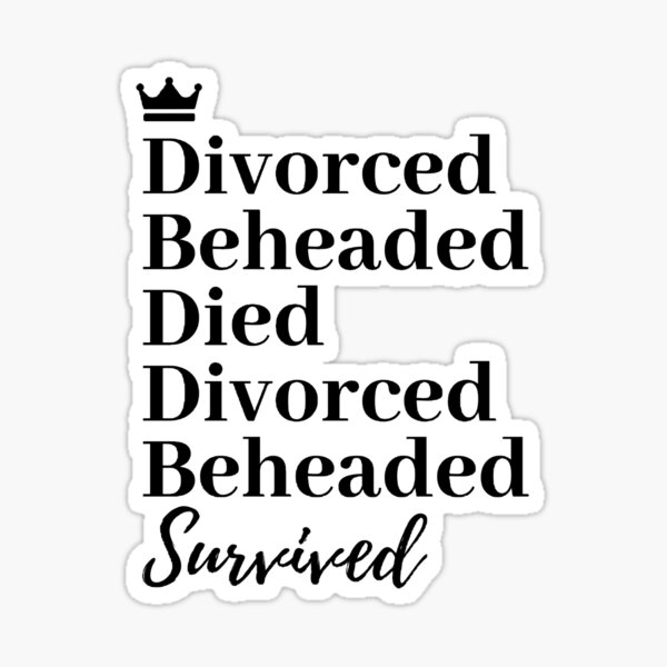Divorced, Beheaded, Died. Divorced, Beheaded, Survived. Sticker