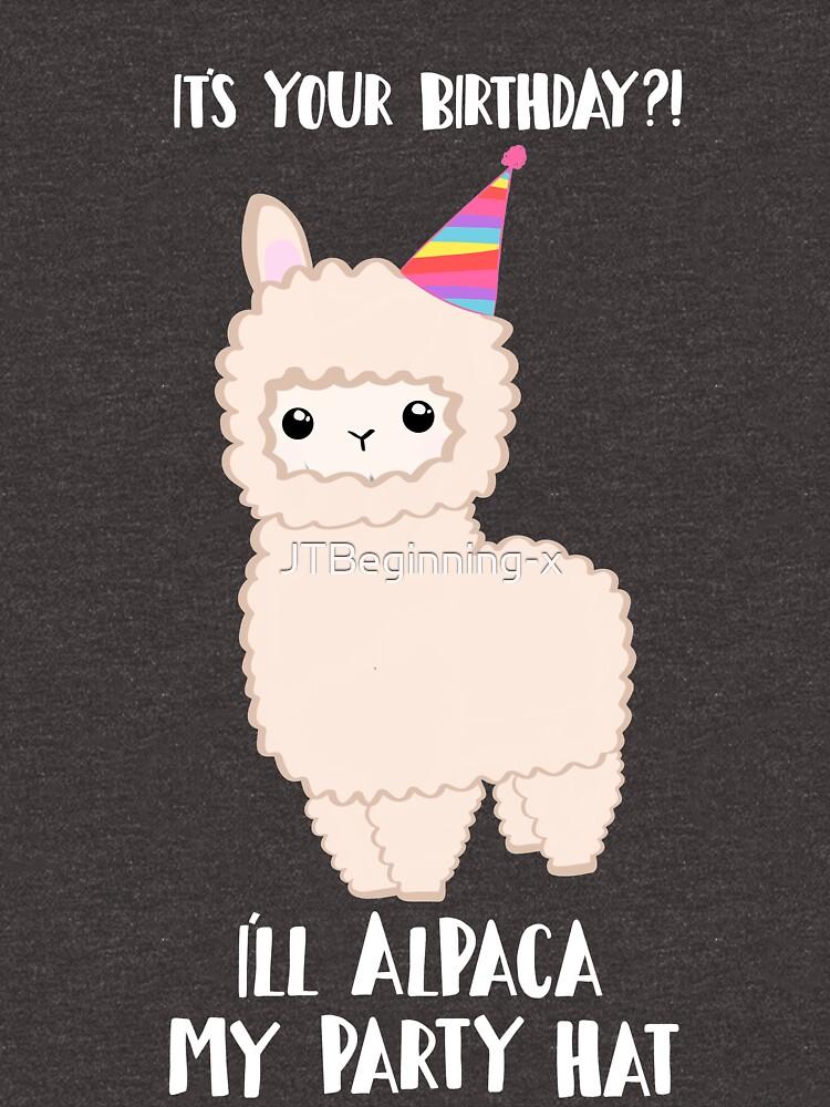 ALPACA Birthday Shirt! Party Hat Animal Birthday Puns by JTBeginning-x