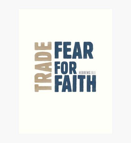 Trade fear for faith - Hebrews 11:1 Art Print