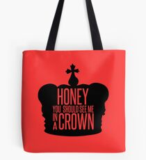 You should see me in a crown.  Tote Bag