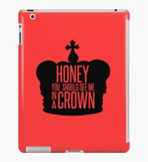 You should see me in a crown.  iPad Case/Skin