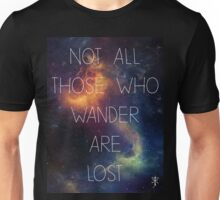 Not all those who wander are lost. Unisex T-Shirt