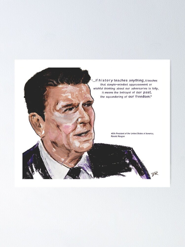 Alternate view of Ronald Reagan Picture Quote - What History Teaches Poster