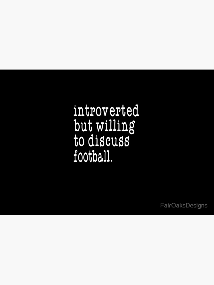 Introverted but Willing to Discuss Football de FairOaksDesigns