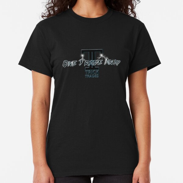One Trade Away Classic T-Shirt