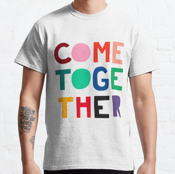 "Diseño ""Come Together"" Camiseta clásica"
