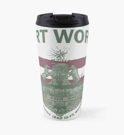 1912 Fort Worth Flag - We're For Smoke - All Roads Lead to Ft. Worth with City Name (Recolored) Travel Mug