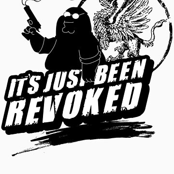 """It's Just Been Revoked""  by SykoGraphx"