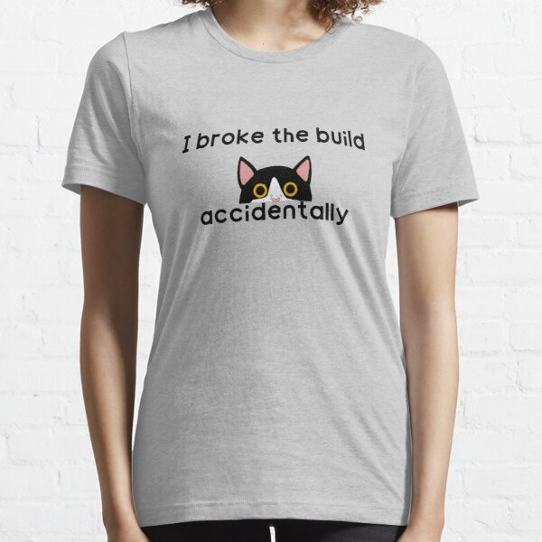"""I broke the build accidentally"" QA Engineer, Quality Assurance, Web Developer, Programmer, Software Developer Essential T-Shirt"