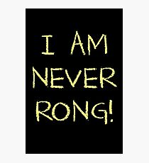 I Am Never Rong! Photographic Print