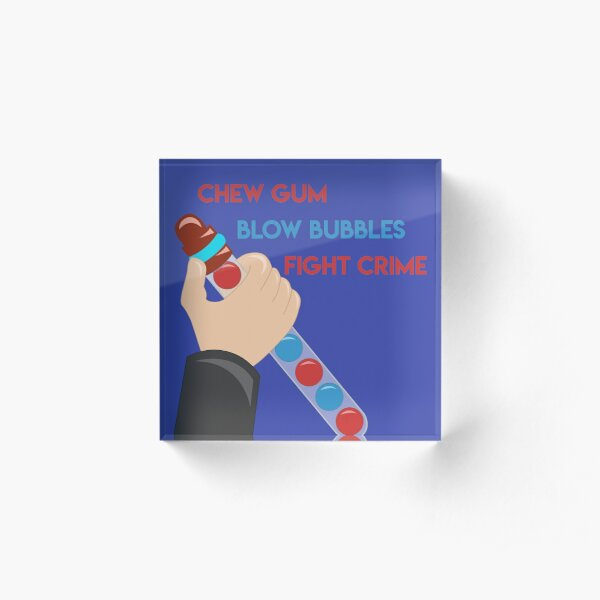 Chew Gum Blow Bubbles Fight Crime  Acrylic Block