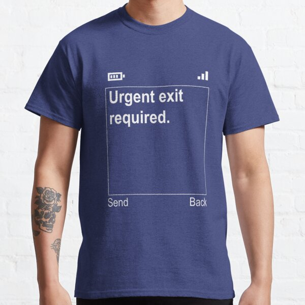 Urgent Exit Required Classic T-Shirt
